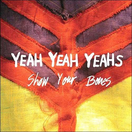 Yeah Yeah Yeahs – Show Your Bones