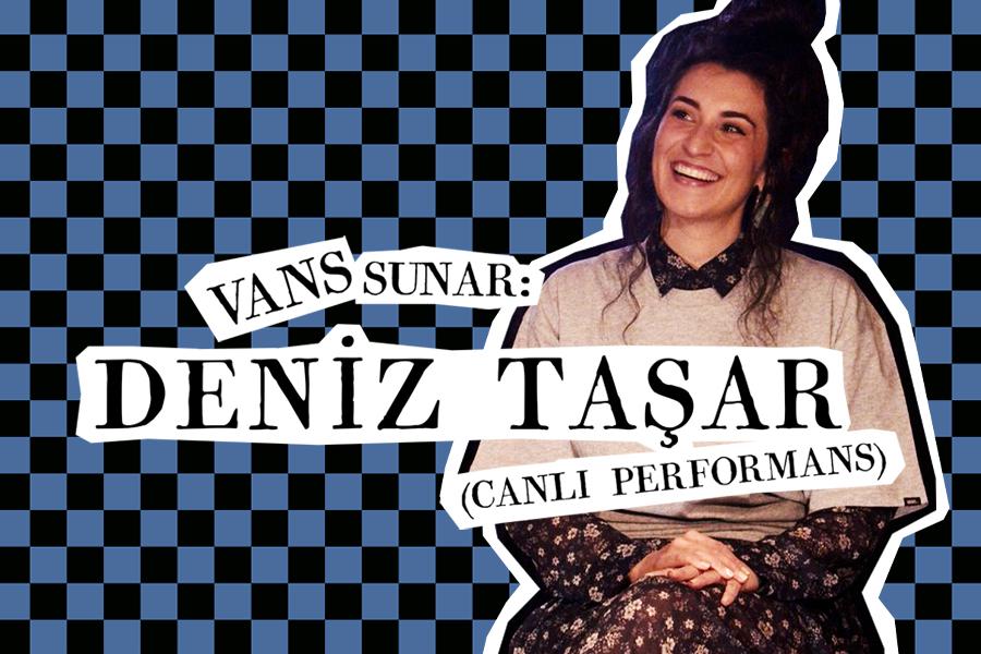 Vans sunar: Deniz Taşar (Canlı Performans)
