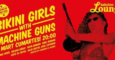 Dünya Kadınlar Günü Özel: 'Bikini Girls With Machine Guns' bu cumartesi Babylon Lounge'da